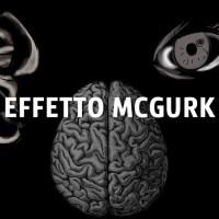 """L'INFEDELE """"PERCEZIONE DEI SENSI"""": EFFETTO McGURK"""
